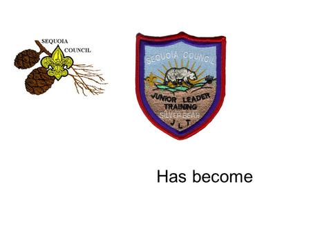 Has become. This program follows the 21 st Century WoodBadge program for adult Leaders … but is developed for the 13-18 year old Scout Introducing…. The.