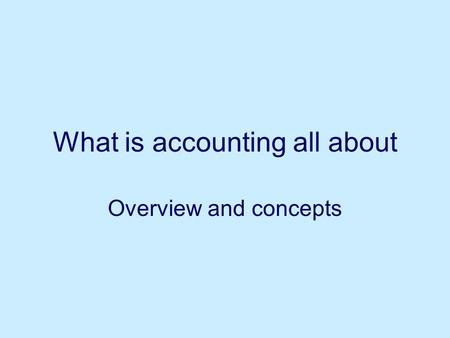 What is accounting all about Overview and concepts.