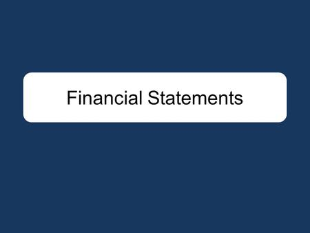 Financial Statements. Balance Sheet Income Statement Cash Flow Equations Outline.