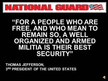 """FOR A PEOPLE WHO ARE FREE, AND WHO MEAN TO REMAIN SO, A WELL ORGANIZED AND ARMED MILITIA IS THEIR BEST SECURITY"" THOMAS JEFFERSON, 3 RD PRESIDENT OF."