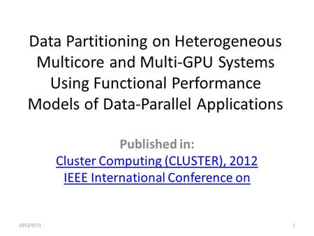 Data Partitioning on Heterogeneous Multicore and Multi-GPU Systems Using Functional Performance Models of Data-Parallel Applications Published in: Cluster.