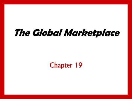 The Global Marketplace Chapter 19. 19 - 1 Objectives Understand how the international trade system, economic, political- legal, and cultural environments.