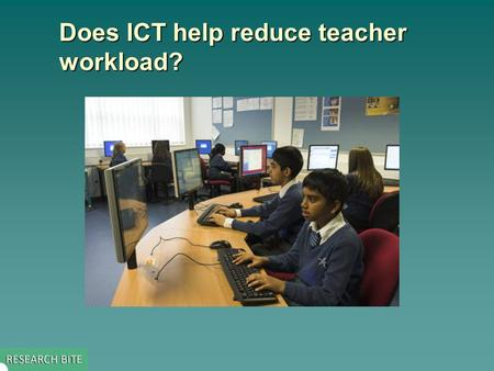 Does ICT help reduce teacher workload?. Key issue addressed by the study  The study, part of a larger evaluation, explored –what difference computers,
