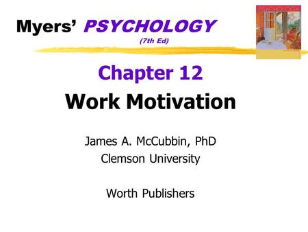 Myers' PSYCHOLOGY (7th Ed) Chapter 12 Work Motivation James A. McCubbin, PhD Clemson University Worth Publishers.