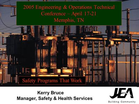 2005 Engineering & Operations Technical Conference – April 17-21 Memphis, TN Kerry Bruce Manager, Safety & Health Services Safety Programs That Work Kerry.