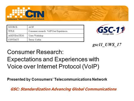 Consumer Research: Expectations and Experiences with Voice over Internet Protocol (VoIP) Presented by Consumers' Telecommunications Network GSC: Standardization.