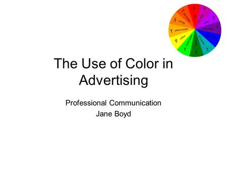 The Use of Color in Advertising Professional Communication Jane Boyd.