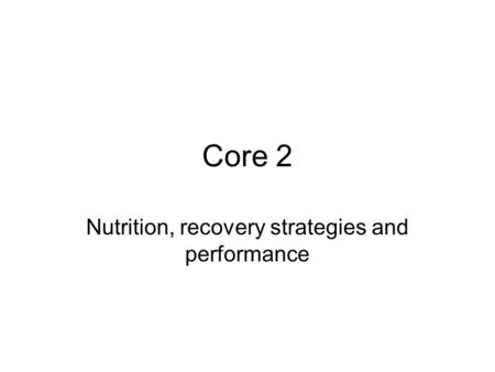 Core 2 Nutrition, recovery strategies and performance.