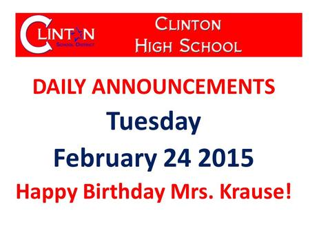 DAILY ANNOUNCEMENTS Tuesday February 24 2015 Happy Birthday Mrs. Krause!