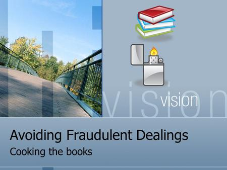 Avoiding Fraudulent Dealings Cooking the books Cooking the Books 10% of all frauds are financial statement frauds Average cost of about 2 million per.