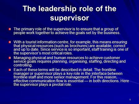 1 The leadership role of the supervisor The primary role of the supervisor is to ensure that a group of people work together to achieve the goals set by.