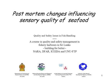 1 Post mortem changes influencing sensory quality of seafood Quality and Safety Issues in Fish Handling ----- A course in quality and safety management.