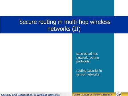 Security and Cooperation in Wireless Networks Georg-August University Göttingen Secure routing in multi-hop wireless networks (II) Secure routing in multi-hop.