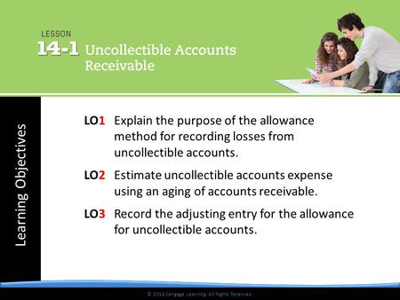 © 2014 Cengage Learning. All Rights Reserved. Learning Objectives © 2014 Cengage Learning. All Rights Reserved. LO1 Explain the purpose of the allowance.