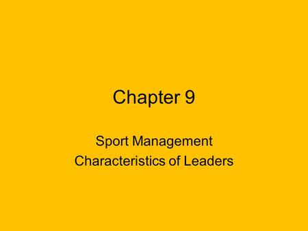 Chapter 9 Sport Management Characteristics of Leaders.