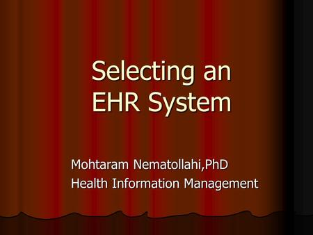 Selecting an EHR System Mohtaram Nematollahi,PhD Health Information Management.