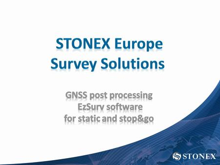 The new solution EzSurv (former OnPoz) Main features: Get the best accuracy out of Stonex GNSS equipment in post- processing Perform static and kinematic/stop&go.