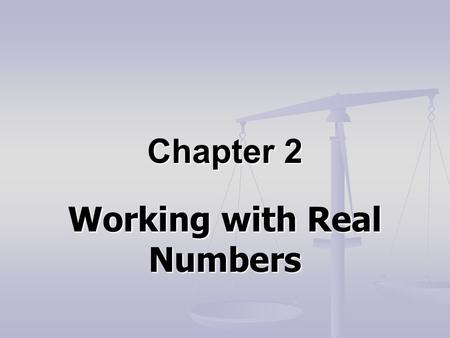 Chapter 2 Working with Real Numbers. 2-1 Basic Assumptions.