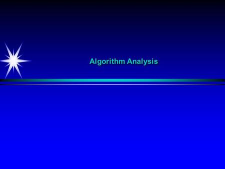 Algorithm Analysis. Algorithm Def An algorithm is a step-by-step procedure.