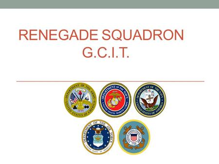 "RENEGADE SQUADRON G.C.I.T.. The Renegade Squadron – (motto ""Semper Fit"") This club is for students who are serious about the military, discipline, self."
