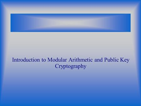 Introduction to Modular Arithmetic and Public Key Cryptography.