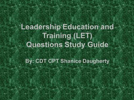 I. Basic Knowledge. Leadership Education and Training (LET) Questions Study Guide By: CDT CPT Shanice Daugherty.