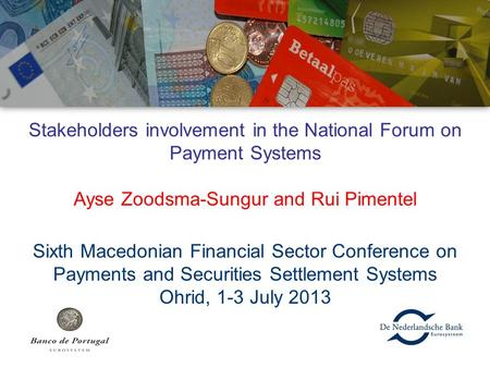 Stakeholders involvement in the National Forum on Payment Systems Ayse Zoodsma-Sungur and Rui Pimentel Sixth Macedonian Financial Sector Conference on.