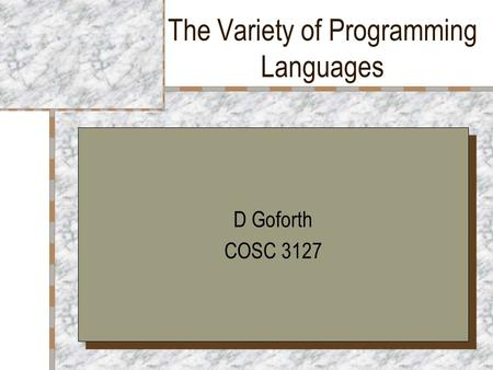 The Variety of Programming Languages D Goforth COSC 3127 D Goforth COSC 3127.