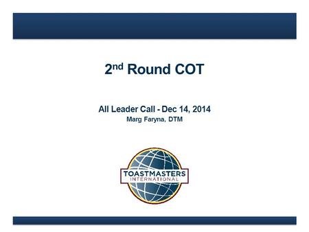 2 nd Round COT All Leader Call - Dec 14, 2014 Marg Faryna, DTM.