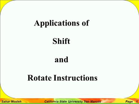 Sahar Mosleh California State University San MarcosPage 1 Applications of Shift and Rotate Instructions.