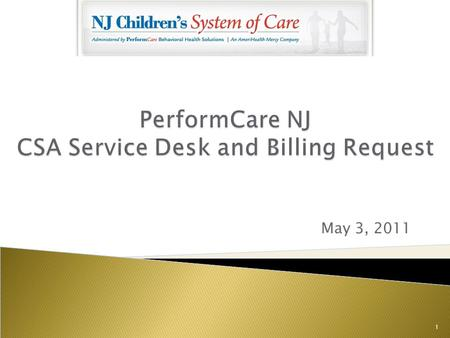 PerformCare NJ CSA Service Desk and Billing Request May 3, 2011 1.