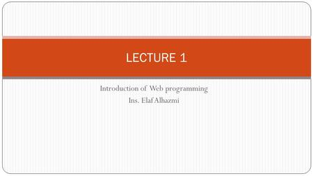 Introduction of Web programming Ins. Elaf Alhazmi LECTURE 1.