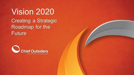 Vision 2020 Creating a Strategic Roadmap for the Future.