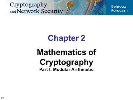 2.1 Chapter 2 Mathematics of Cryptography Part I: Modular Arithmetic.