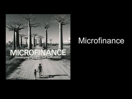 Microfinance. What is it? Providing very poor families in the world with small loans to give them advantage Use the loans for small projects or to advance.