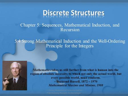 Chapter 5: Sequences, Mathematical Induction, and Recursion 5.4 Strong Mathematical Induction and the Well-Ordering Principle for the Integers 1 Mathematics.