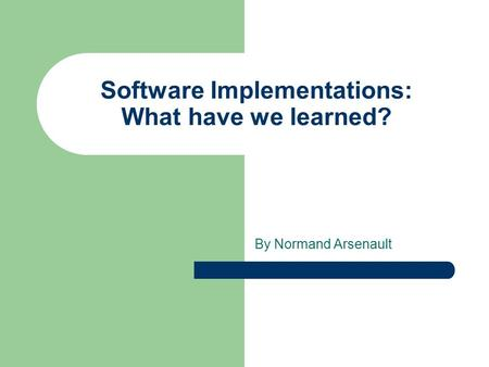 Software Implementations: What have we learned? By Normand Arsenault.