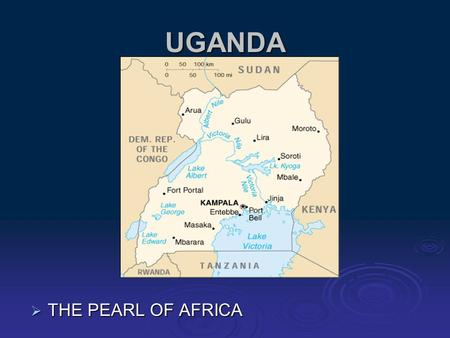 UGANDA  THE PEARL OF AFRICA MAJOR INDICATORS  POPULATION OF 27 MILLION PEOPLE  56% ARE CHILDREN BELOW 18 YEARS  12% LIVE IN URBAN AREAS  GDP OF.