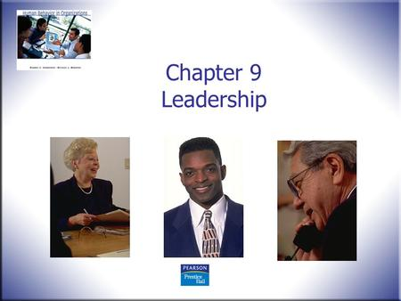 Chapter 9 Leadership. Human Behavior in Organizations, 2 nd Edition Rodney Vandeveer and Michael Menefee © 2010 Pearson Education, Upper Saddle River,