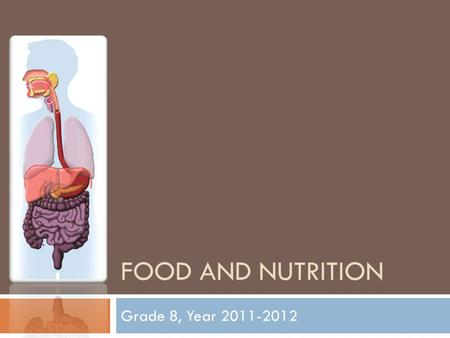 FOOD AND NUTRITION Grade 8, Year 2011-2012. What is nutrition?  Nutrition is the obtaining of food to provide energy and substances needed for growth.