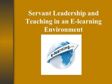Servant Leadership and Teaching in an E-learning Environment.