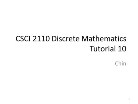 CSCI 2110 Discrete Mathematics Tutorial 10 Chin 1.