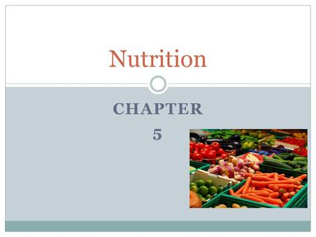CHAPTER 5 Nutrition. Factors That Influence One's Food Choices Physical Need: hunger Psychological desire: appetite (wanting to eat) Appetite is a learned.