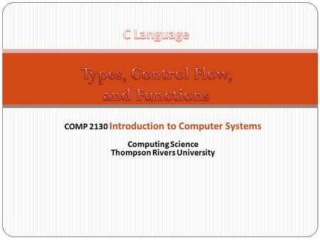 1 COMP 2130 Introduction to Computer Systems Computing Science Thompson Rivers University.