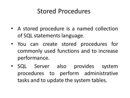 Stored Procedures A stored procedure is a named collection of SQL statements language. You can create stored procedures for commonly used functions and.