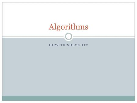 HOW TO SOLVE IT? Algorithms. An Algorithm An algorithm is any well-defined (computational) procedure that takes some value, or set of values, as input.