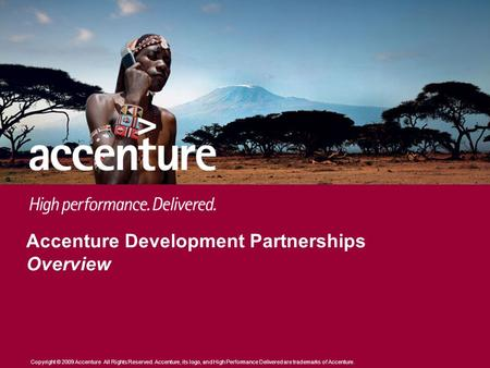 Copyright © 2009 Accenture All Rights Reserved. Accenture, its logo, and High Performance Delivered are trademarks of Accenture. Accenture Development.