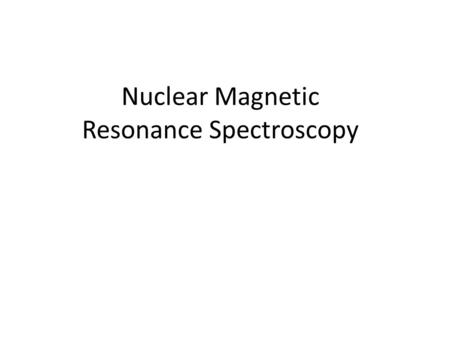 Nuclear Magnetic Resonance Spectroscopy. The Use of NMR Spectroscopy Used to map carbon-hydrogen framework of molecules Most helpful spectroscopic technique.