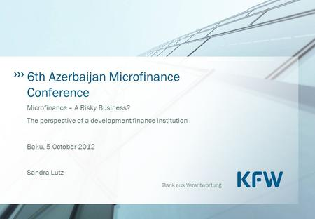 Bank aus Verantwortung 6th Azerbaijan Microfinance Conference Microfinance – A Risky Business? The perspective of a development finance institution Baku,