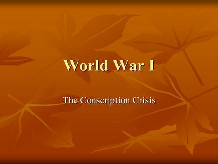 World War I The Conscription Crisis. Background Canadians expected WWI to be over quickly, many thought by the end of 1914 Canadians expected WWI to be.